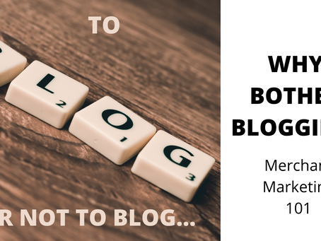 Why bother blogging? Marketing for merchants 101