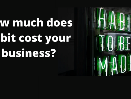 How much is habit costing your business?