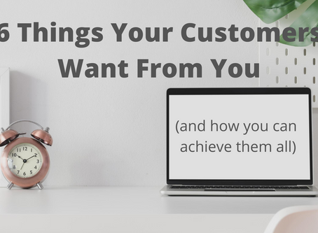 6 Things Your Customers Want From You