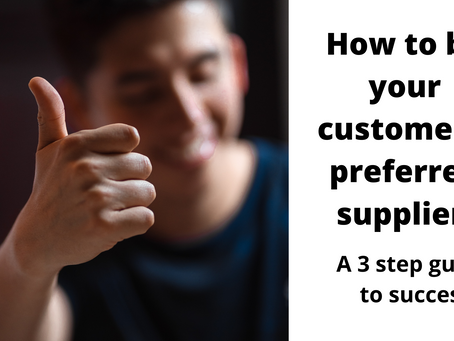 Be your customers' preferred supplier – the 3 step guide to success
