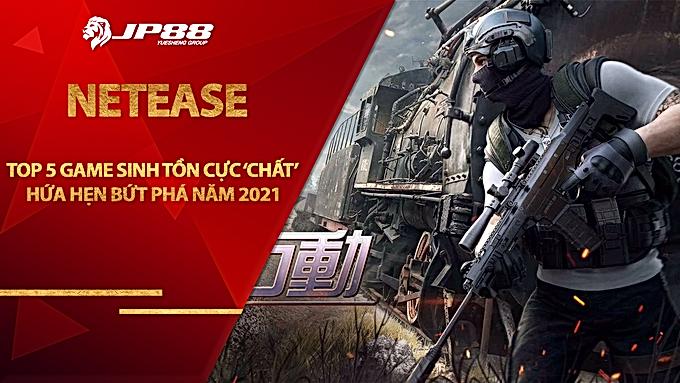 Top 5 game sinh tồn cực 'chất' của NetEase hứa hẹn bứt phá năm 2021