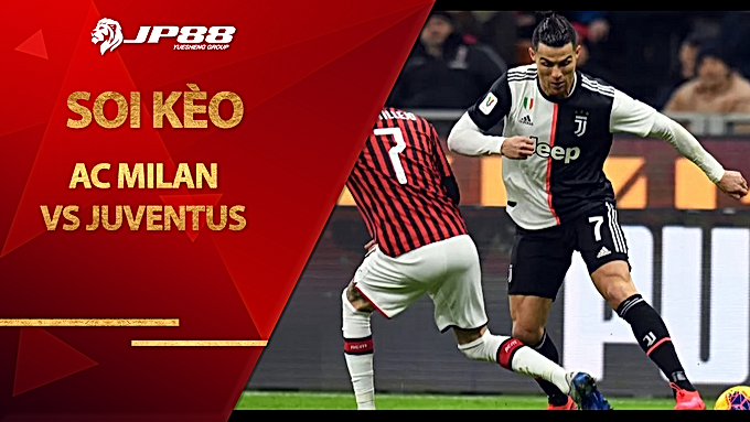 Soi kèo nhà cái AC Milan vs Juventus, 02h45 ngày 08/07, Serie A
