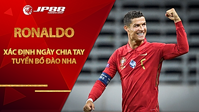Ronaldo xác định ngày chia tay tuyển Bồ Đào Nha