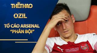 """NÓNG: Ozil tố cáo Arsenal """"phản bội"""", bày tỏ thất vọng cùng cực"""