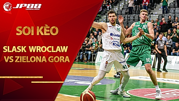 Kèo bóng rổ – Slask Wroclaw vs Stelmet Enea BC Zielona Gora – 22h35 – 4/9/2020
