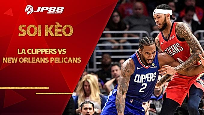 Kèo nhà cái bóng rổ – LA Clippers vs New Orleans Pelicans – 10h00 – 14/1/2021