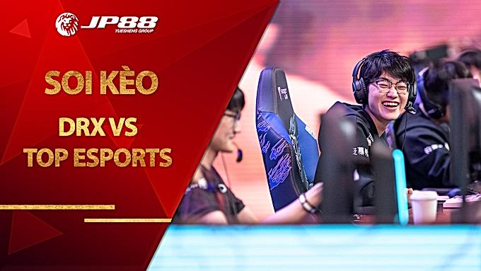 Kèo DRX vs Top Esports – LOL – World Championship 2020