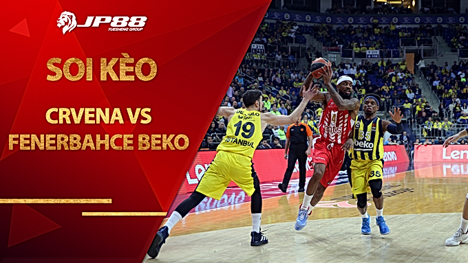 Kèo nhà cái bóng rổ – Crvena zvezda mts vs Fenerbahce Beko – 1h00 – 8/1/2021