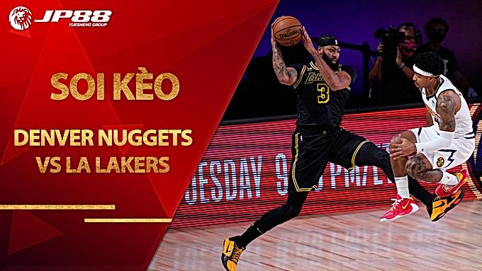 Kèo bóng rổ – Denver Nuggets vs LA Lakers – 8h00 – 23/9/2020