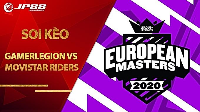 Kèo GamerLegion vs Movistar Riders – LEAGUE OF LEGENDS – European Masters