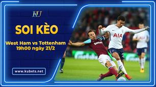 Kèo nhà cái West Ham vs Tottenham, 19h00 ngày 21/2, Ngoại Hạng Anh