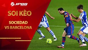 Soi kèo nhà cái Sociedad vs Barcelona, 03h00 ngày 14/1, Siêu cúp Tây Ban Nha