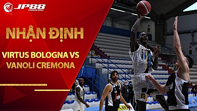 Kèo bóng rổ – Virtus Segafredo Bologna vs Vanoli Basket Cremona – 1h30 – 10/9/2020