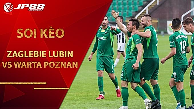 Soi kèo Zaglebie Lubin vs Warta Poznan, 23h00 ngày 28/8, Giải VĐQG Ba Lan