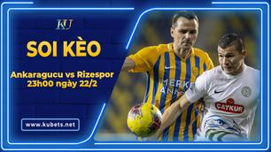 Kèo nhà cái Ankaragucu vs Rizespor, 23h00 ngày 22/2, VĐQG Thổ Nhĩ Kỳ