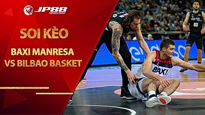 Kèo bóng rổ – BAXI Manresa vs Bilbao Basket – 2h45 – 1/11/2020