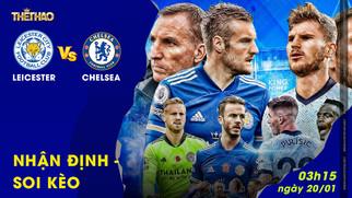 Nhận định – soi kèo Leicester vs Chelsea 03h15 ngày 20/01
