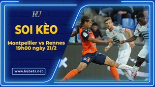 Kèo nhà cái Montpellier vs Rennes, 19h00 ngày 21/2, Ligue 1