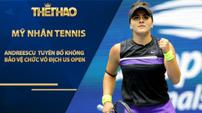 Mỹ nhân tennis 20 tuổi tuyên bố không bảo vệ chức vô địch US Open
