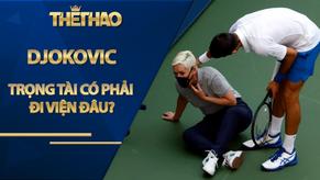 Djokovic: 'Trọng tài có phải đi viện đâu?'