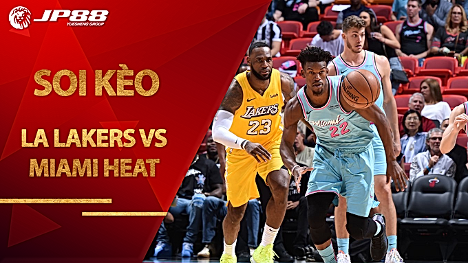 Kèo bóng rổ – LA Lakers vs Miami Heat – 8h00 – 1/10/2020