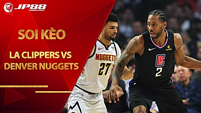 Kèo bóng rổ – LA Clippers vs Denver Nuggets – 8h00 – 6/9/2020