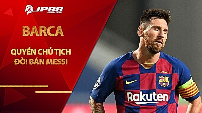 Quyền Chủ tịch Barca đòi bán Messi