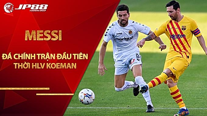 Messi đá chính trận đầu tiên thời HLV Koeman