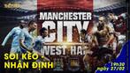 Soi kèo - Nhận định Man City vs West Ham 19h30 ngày 27/02