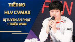 HLV cvMax bị tuyên án phạt 1 triệu Won trong vụ cáo buộc hành hung tuyển thủ