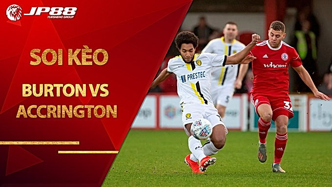 Soi kèo nhà cái Burton vs Accrington, 01h30 ngày 5/9 – Cúp liên đoàn Anh