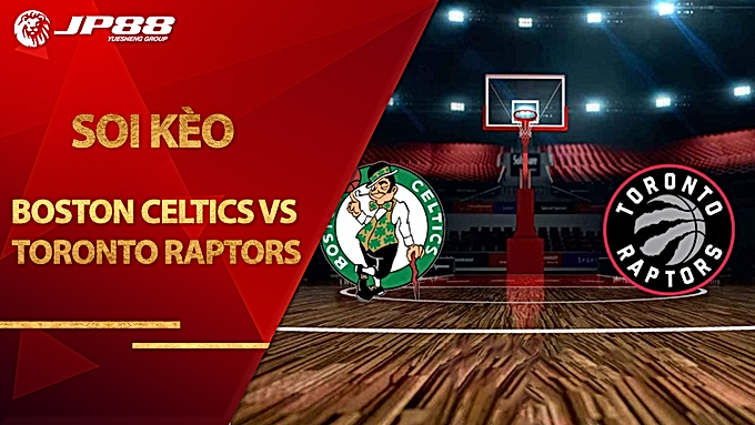 Kèo bóng rổ Boston Celtics vs Toronto Raptors – 28/08/2020