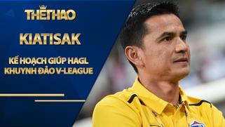 Kiatisak tiết lộ về kế hoạch giúp HAGL khuynh đảo V-League