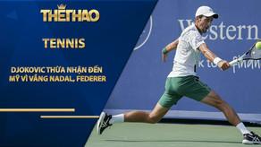 Djokovic thừa nhận đến Mỹ vì vắng Nadal, Federer