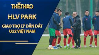 HLV Park giao trợ lý dẫn dắt U22 Việt Nam