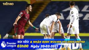Nhận định – Soi kèo Wolves vs Leeds United 03h00 ngày 20-02-2021