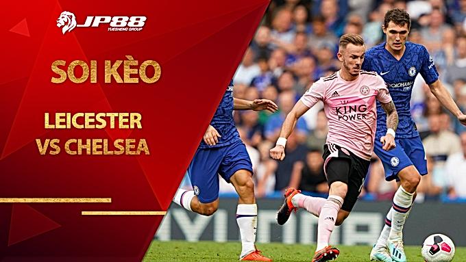 Soi kèo nhà cái Leicester vs Chelsea, 03h15 ngày 20/1, Ngoại hạng Anh