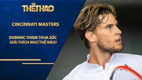 Dominic Thiem thua sốc ở Cincinnati Masters: Giải thích như thế nào?