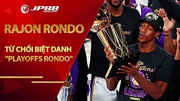 """Rajon Rondo không chấp nhận biệt danh """"Playoffs Rondo"""""""