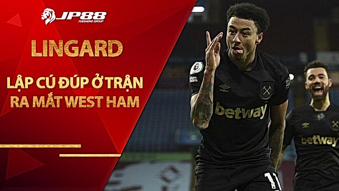 Lingard lập cú đúp ở trận ra mắt West Ham