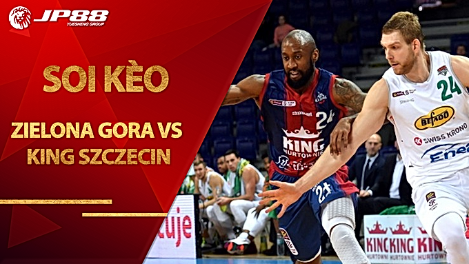 Kèo bóng rổ – Stelmet Enea Zielona Gora vs King Szczecin – 22h35 – 21/9/2020