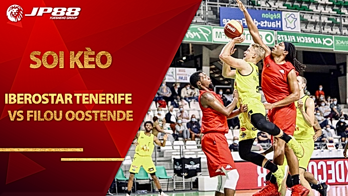 Kèo bóng rổ – Iberostar Tenerife vs FILOU Oostende – 1h30 – 17/9/2020