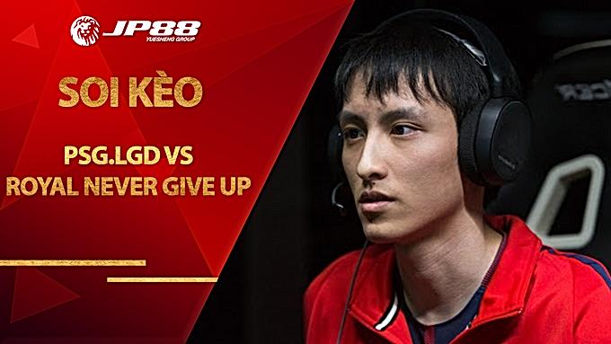 Soi Kèo PSG.LGD vs Royal Never Give Up – Dota 2 – CDA-FDC Professional Championship