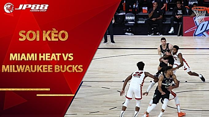 Kèo Miami Heat vs Milwaukee Bucks – 5h30 – 5/9/2020