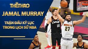 Jamal Murray và trận đấu kỷ lục vô tiền khoáng hậu trong lịch sử NBA