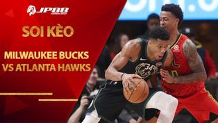 Kèo nhà cái bóng rổ – Milwaukee Bucks vs Atlanta Hawks – 8h00 – 25/1/2021