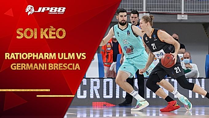 Soi kèo nhà cái – Ratiopharm Ulm vs Germani Brescia – 1h30 – 11/11/2020