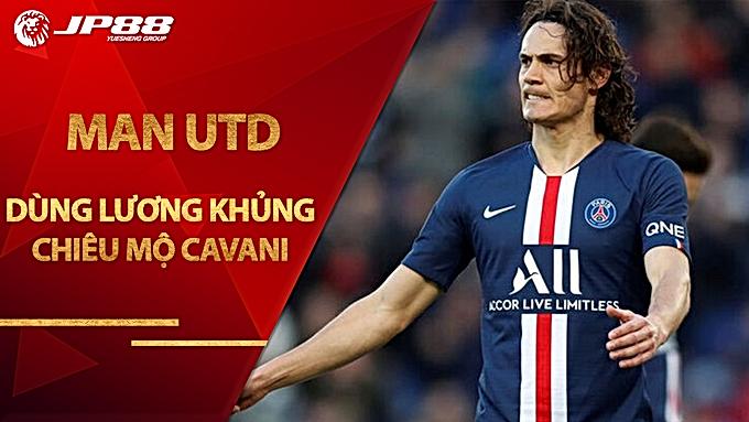 Man Utd dùng lương khủng chiêu mộ Cavani