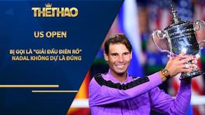 """US Open bị gọi là """"giải đấu điên rồ"""" lúc này, Nadal không dự là đúng"""