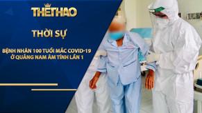 Bệnh nhân 100 tuổi mắc Covid-19 ở Quảng Nam âm tính lần 1